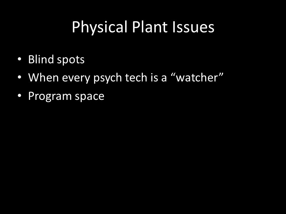 "Physical Plant Issues Blind spots When every psych tech is a ""watcher"" Program space"