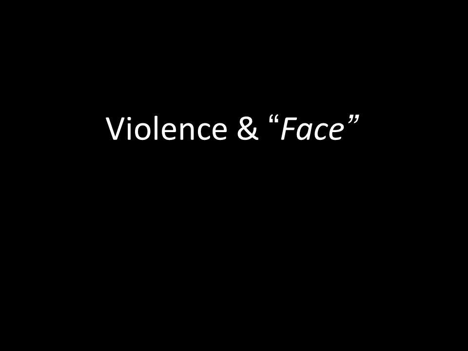 Violence & Face