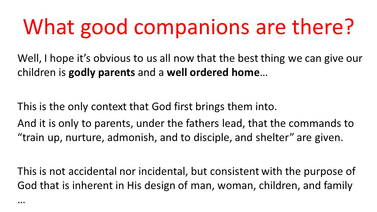 What good companions are there.
