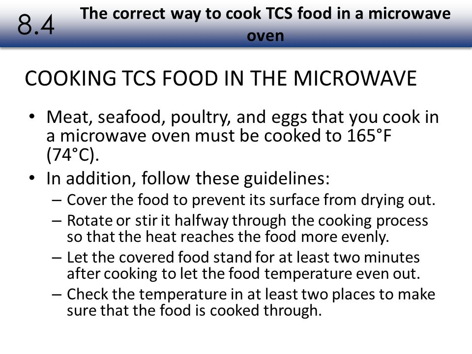 Meat, seafood, poultry, and eggs that you cook in a microwave oven must be cooked to 165°F (74°C). In addition, follow these guidelines: – Cover the f