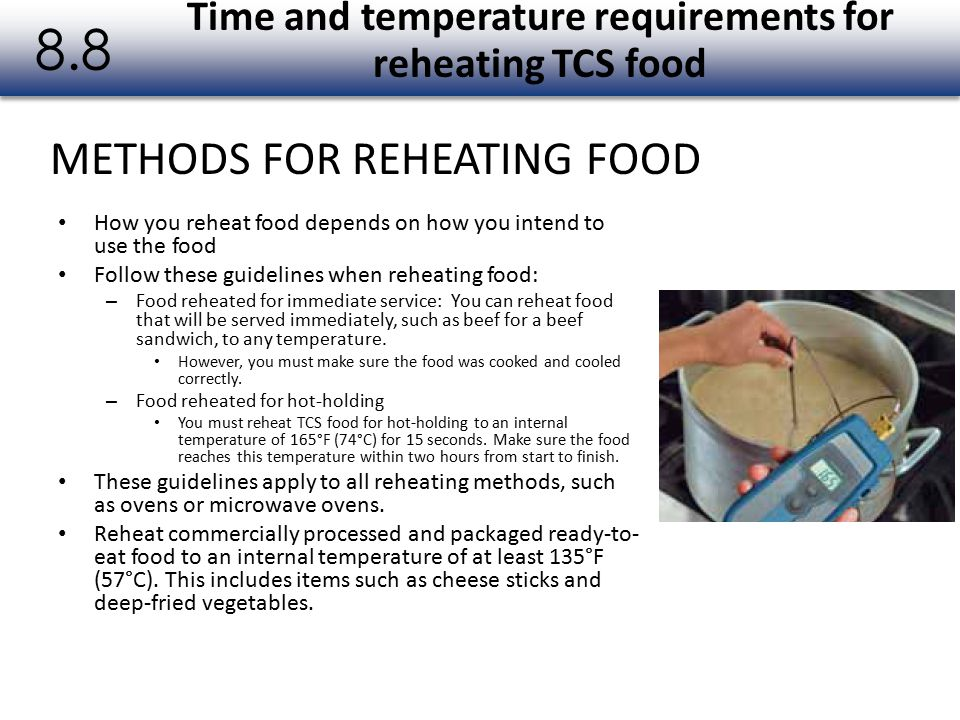 How you reheat food depends on how you intend to use the food Follow these guidelines when reheating food: – Food reheated for immediate service: You