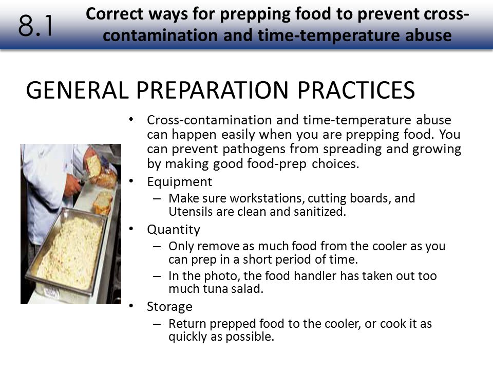 Cross-contamination and time-temperature abuse can happen easily when you are prepping food. You can prevent pathogens from spreading and growing by m