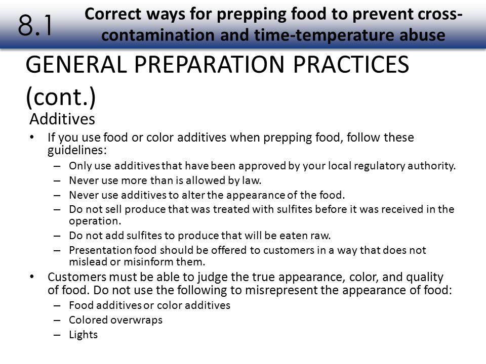 Additives If you use food or color additives when prepping food, follow these guidelines: – Only use additives that have been approved by your local r