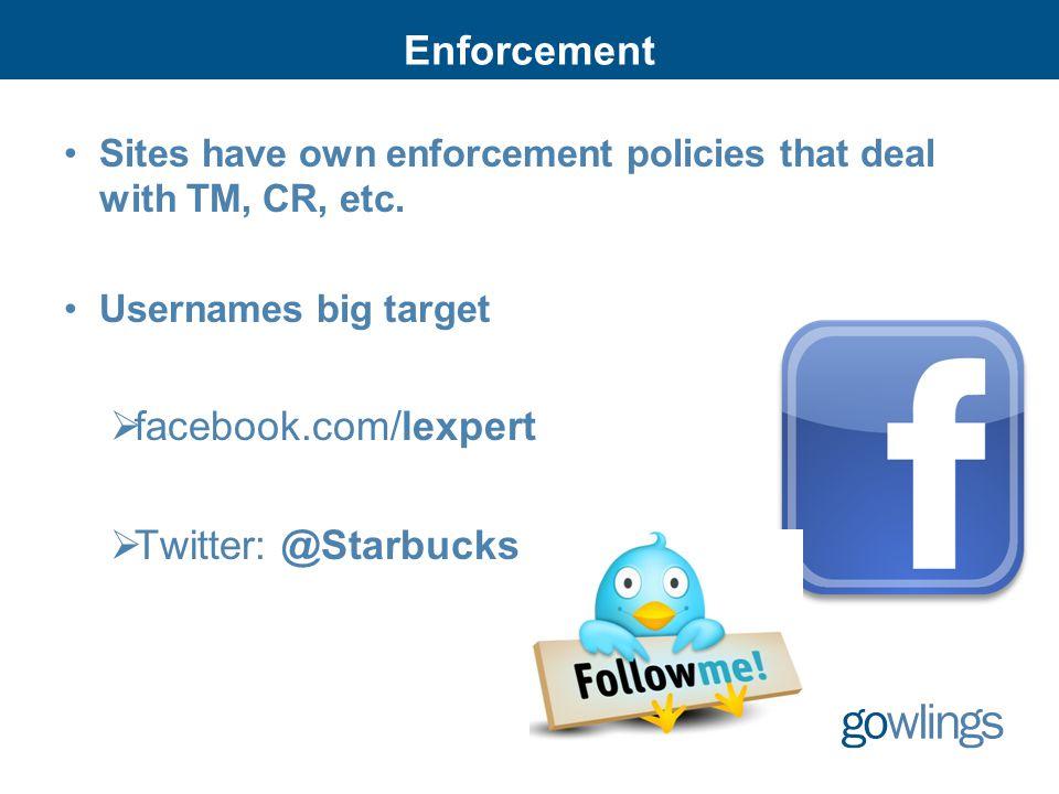 Enforcement Sites have own enforcement policies that deal with TM, CR, etc. Usernames big target  facebook.com/lexpert  Twitter: @Starbucks