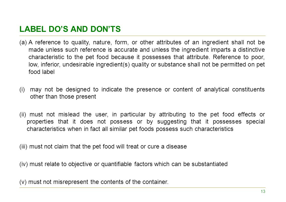 LABEL DO'S AND DON'TS (a)A reference to quality, nature, form, or other attributes of an ingredient shall not be made unless such reference is accurate and unless the ingredient imparts a distinctive characteristic to the pet food because it possesses that attribute.