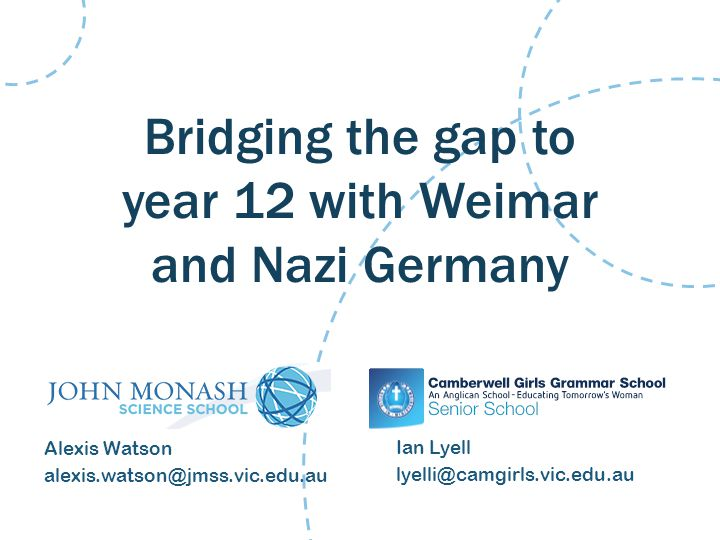 Bridging the gap to year 12 with Weimar and Nazi Germany Ian Lyell lyelli@camgirls.vic.edu.au Alexis Watson alexis.watson@jmss.vic.edu.au