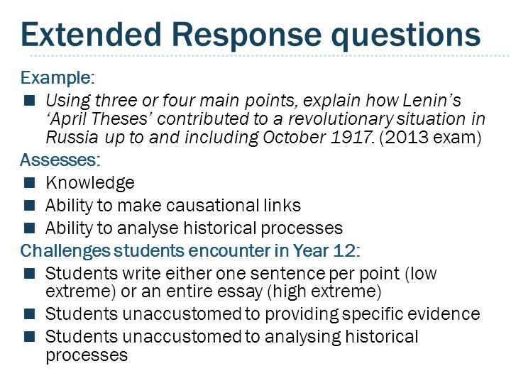 Extended Response questions Example:  Using three or four main points, explain how Lenin's 'April Theses' contributed to a revolutionary situation in Russia up to and including October 1917.