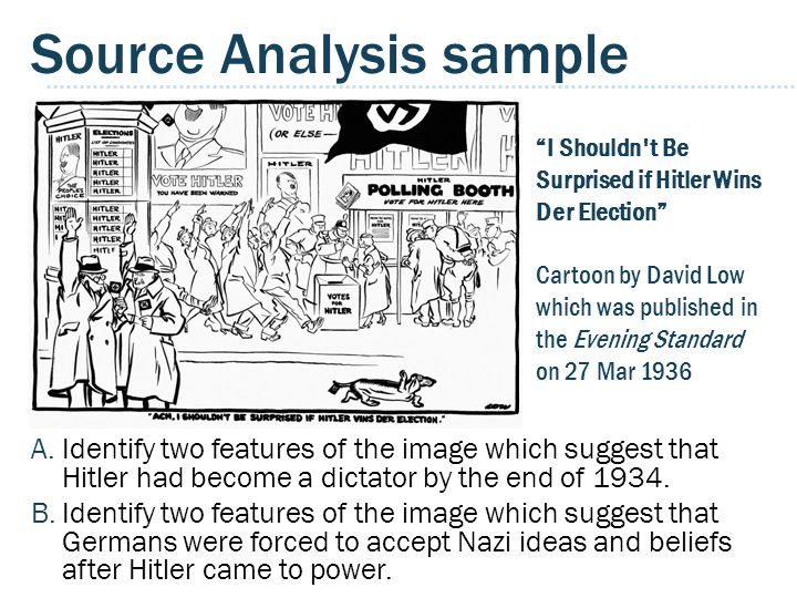 Source Analysis sample A.Identify two features of the image which suggest that Hitler had become a dictator by the end of 1934.