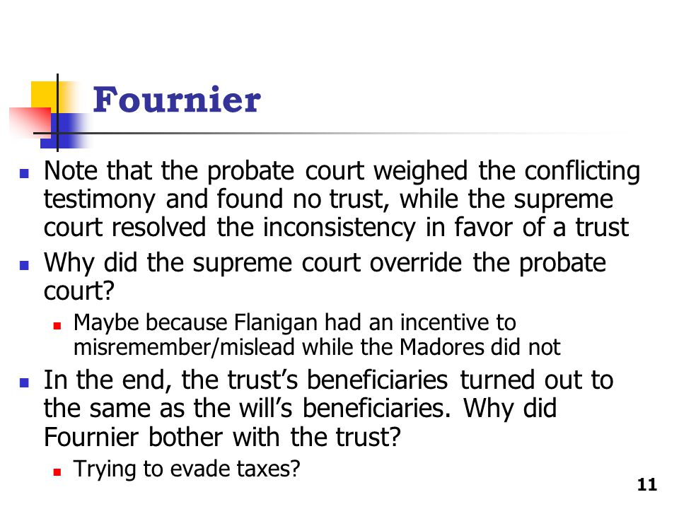 Fournier Note that the probate court weighed the conflicting testimony and found no trust, while the supreme court resolved the inconsistency in favor of a trust Why did the supreme court override the probate court.