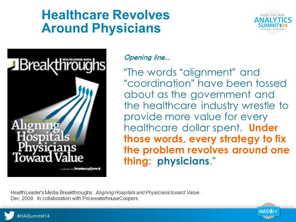 #HASummit14 Healthcare Revolves Around Physicians Opening line… The words alignment and coordination have been tossed about as the government and the healthcare industry wrestle to provide more value for every healthcare dollar spent.