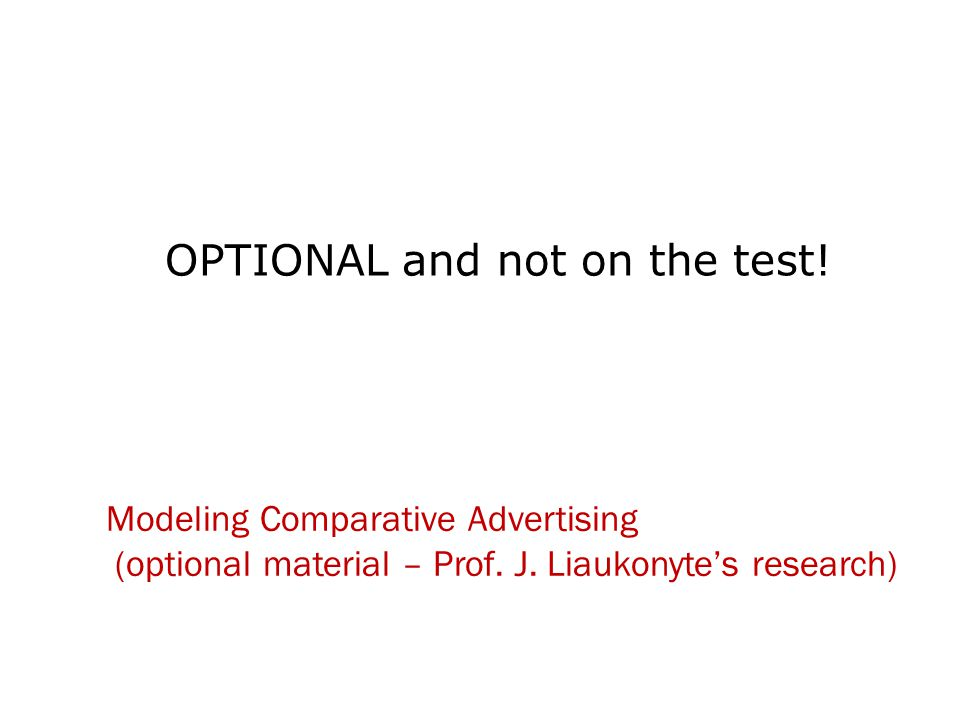 Modeling Comparative Advertising (optional material – Prof. J. Liaukonyte's research) OPTIONAL and not on the test!