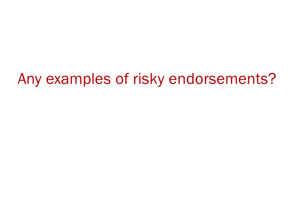 Any examples of risky endorsements?