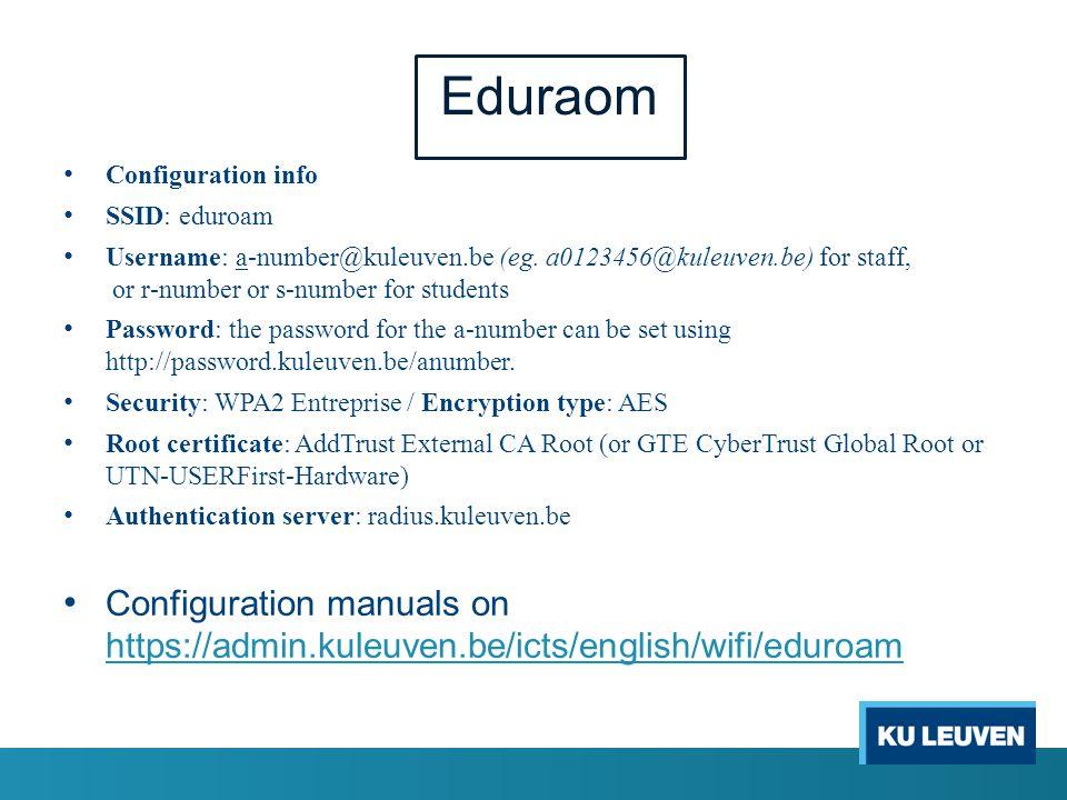 Eduraom Configuration info SSID: eduroam Username: a-number@kuleuven.be (eg.
