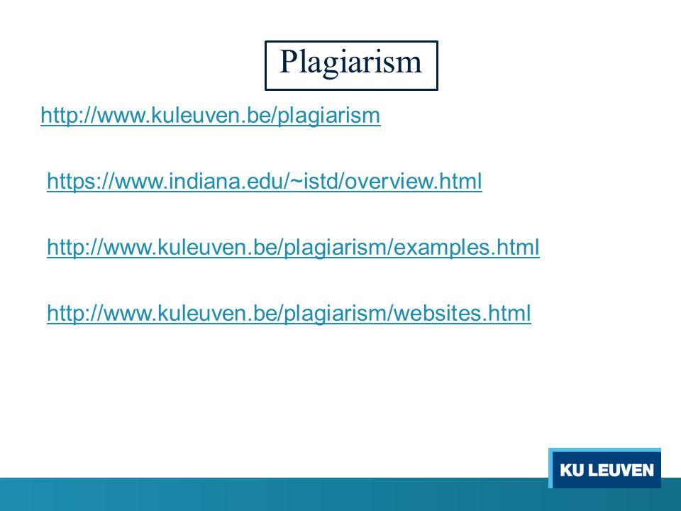 Plagiarism http://www.kuleuven.be/plagiarism https://www.indiana.edu/~istd/overview.html http://www.kuleuven.be/plagiarism/examples.html http://www.kuleuven.be/plagiarism/websites.html