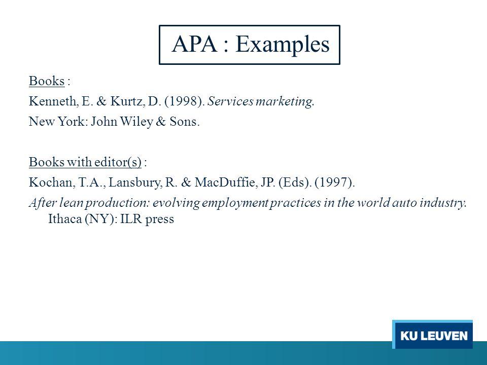APA : Examples Books : Kenneth, E. & Kurtz, D. (1998). Services marketing. New York: John Wiley & Sons. Books with editor(s) : Kochan, T.A., Lansbury,