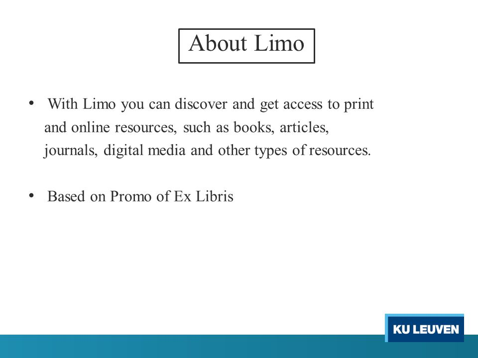 About Limo With Limo you can discover and get access to print and online resources, such as books, articles, journals, digital media and other types of resources.
