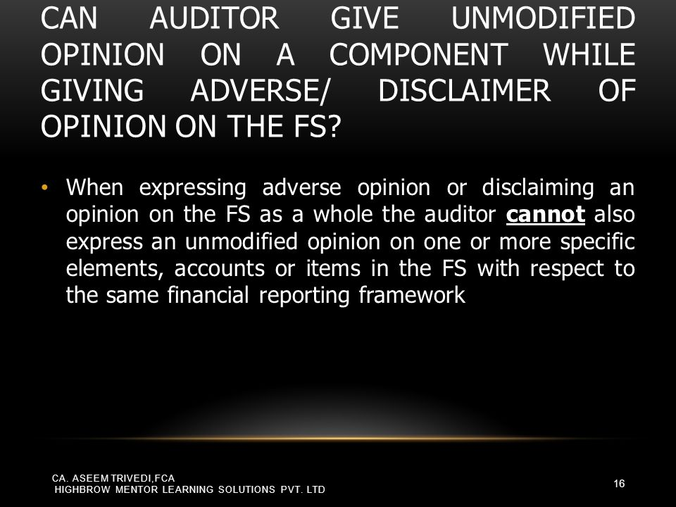 CAN AUDITOR GIVE UNMODIFIED OPINION ON A COMPONENT WHILE GIVING ADVERSE/ DISCLAIMER OF OPINION ON THE FS? When expressing adverse opinion or disclaimi