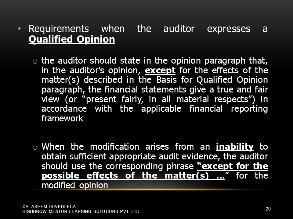 Requirements when the auditor expresses a Qualified Opinion o the auditor should state in the opinion paragraph that, in the auditor's opinion, except