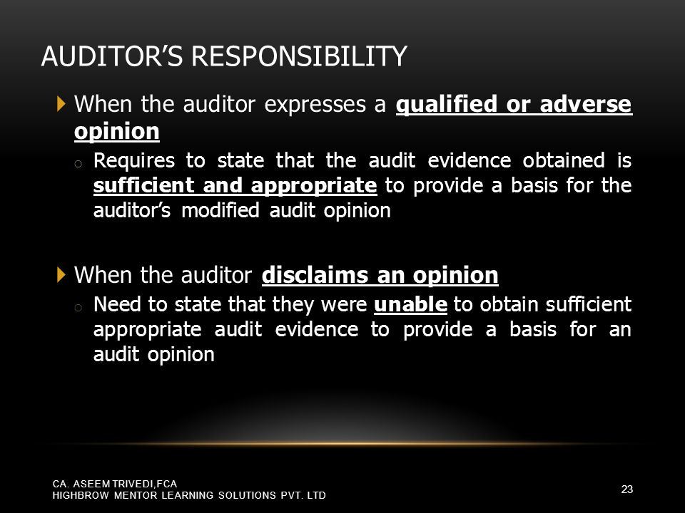 AUDITOR'S RESPONSIBILITY  When the auditor expresses a qualified or adverse opinion o Requires to state that the audit evidence obtained is sufficien