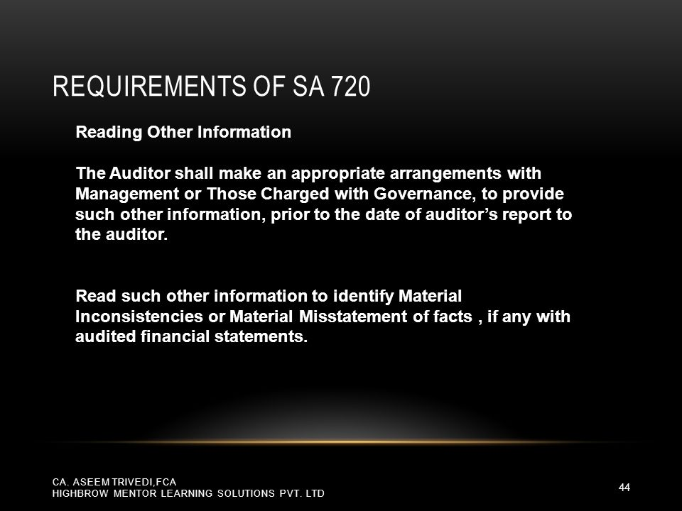 REQUIREMENTS OF SA 720 Reading Other Information The Auditor shall make an appropriate arrangements with Management or Those Charged with Governance,