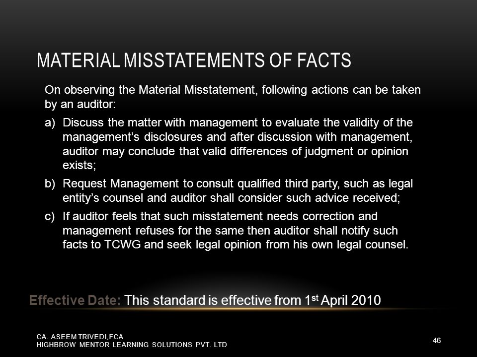 On observing the Material Misstatement, following actions can be taken by an auditor: a)Discuss the matter with management to evaluate the validity of