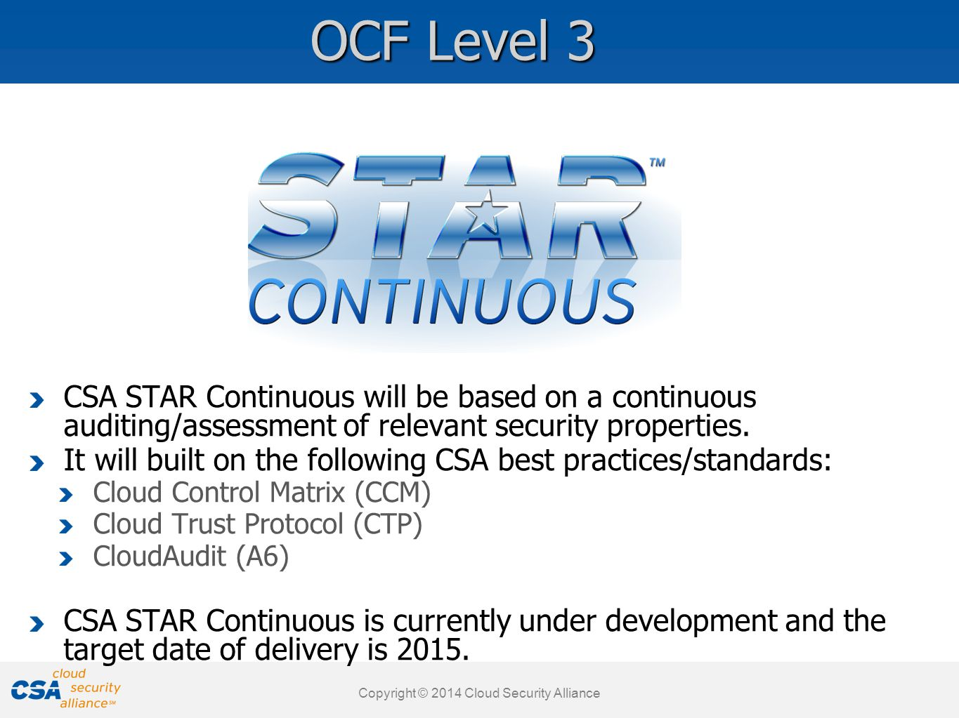 www.cloudsecurityalliance.org Copyright © 2011 Cloud Security Alliance CSA STAR Continuous will be based on a continuous auditing/assessment of relevant security properties.