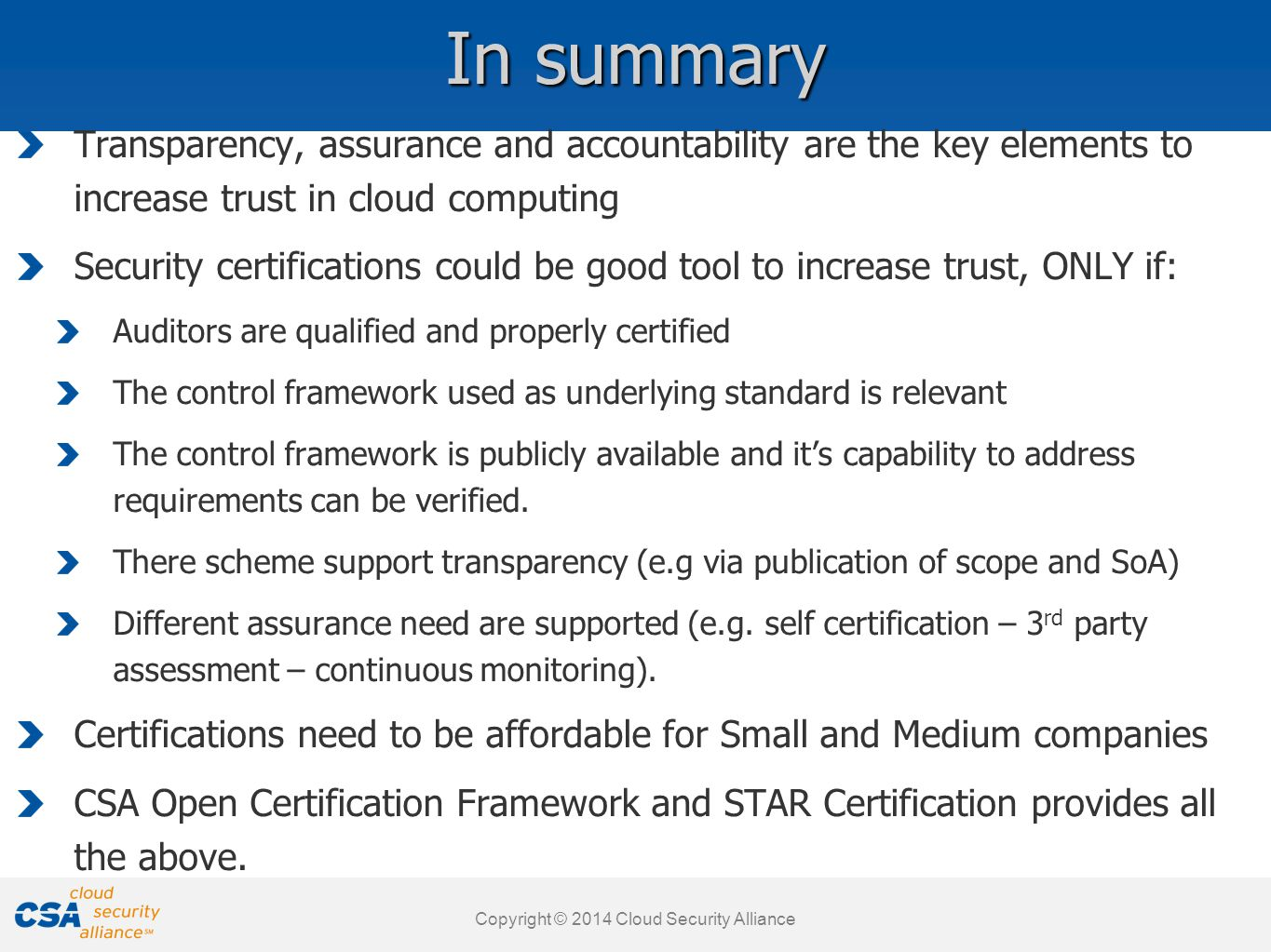 Copyright © 2012 BSI. All rights reserved. www.cloudsecurityalliance.org Copyright © 2011 Cloud Security Alliance In summary Transparency, assurance a