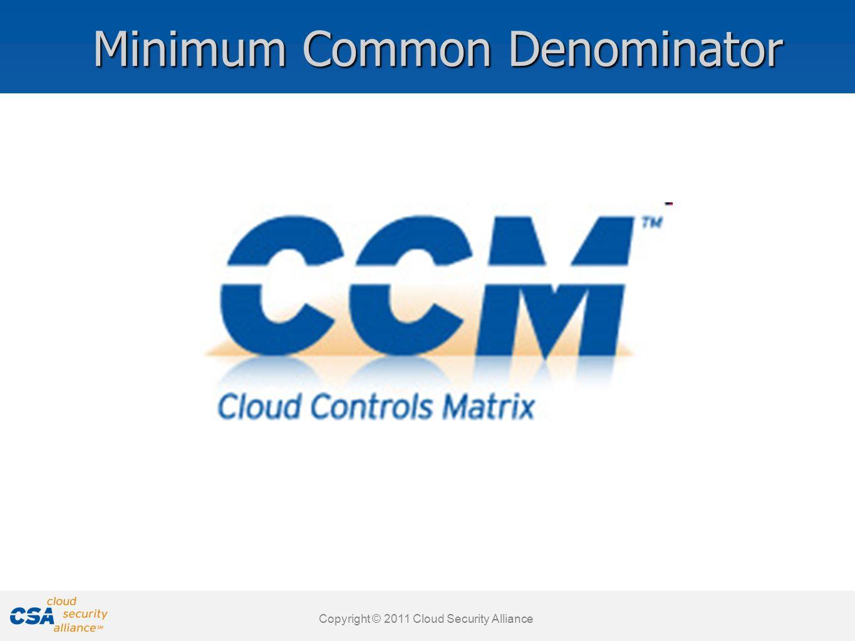 www.cloudsecurityalliance.org Copyright © 2011 Cloud Security Alliance Minimum Common Denominator