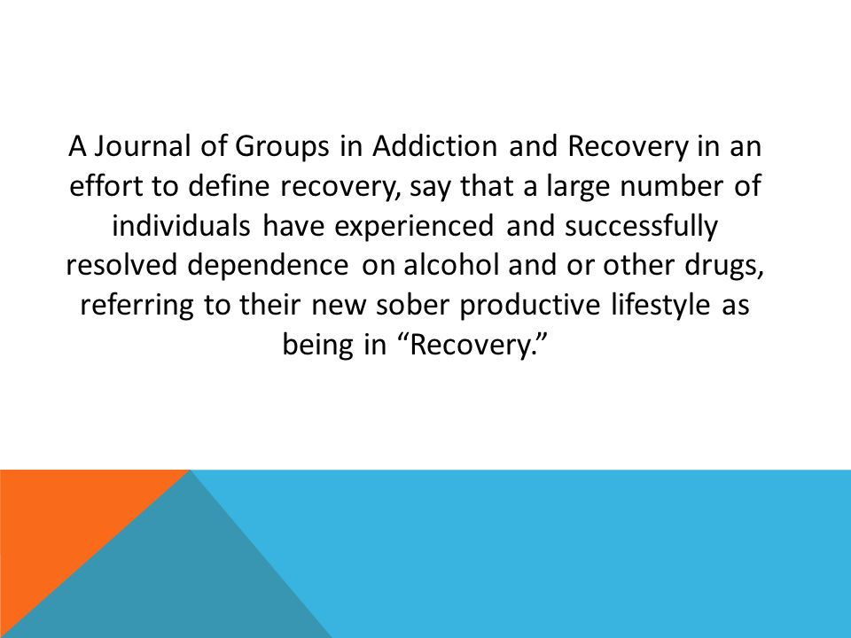 A Journal of Groups in Addiction and Recovery in an effort to define recovery, say that a large number of individuals have experienced and successfull