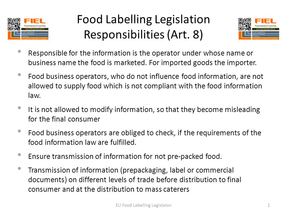 Food Labelling Legislation Responsibilities (Art. 8) Responsible for the information is the operator under whose name or business name the food is mar
