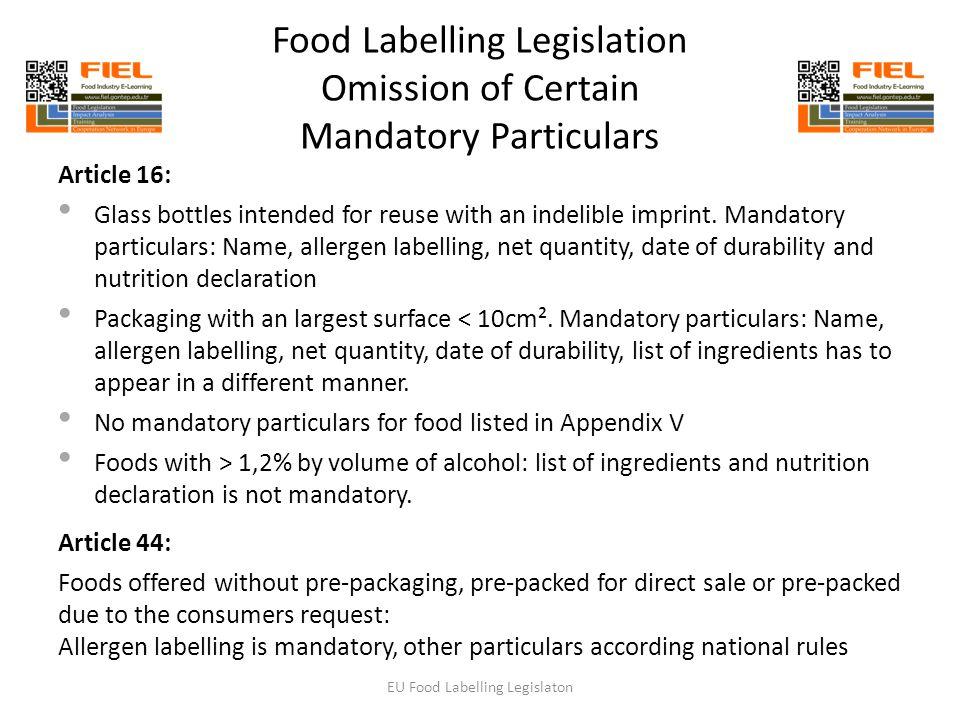 Food Labelling Legislation Omission of Certain Mandatory Particulars Article 16: Glass bottles intended for reuse with an indelible imprint. Mandatory