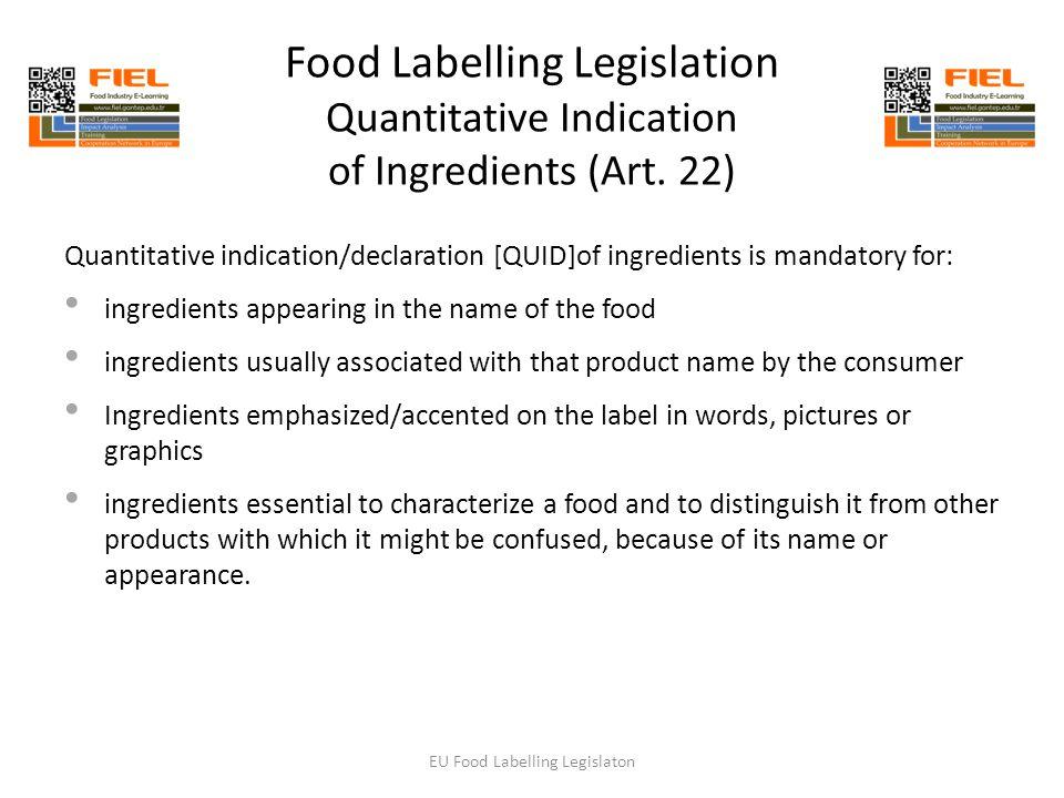 Food Labelling Legislation Quantitative Indication of Ingredients (Art. 22) Quantitative indication/declaration [QUID]of ingredients is mandatory for: