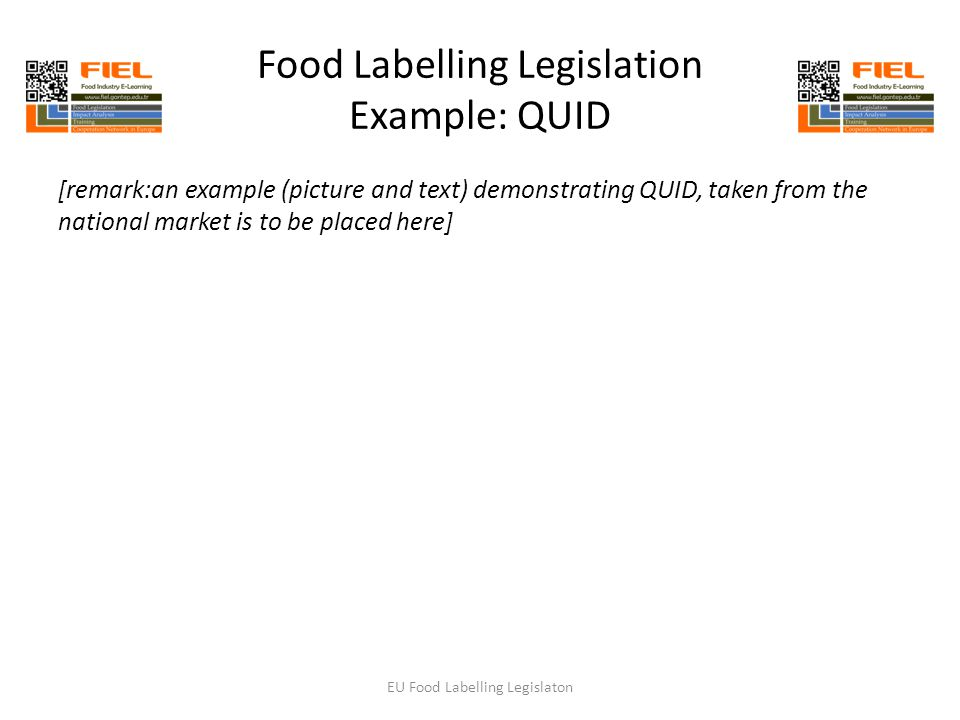 Food Labelling Legislation Example: QUID EU Food Labelling Legislaton [remark:an example (picture and text) demonstrating QUID, taken from the national market is to be placed here]