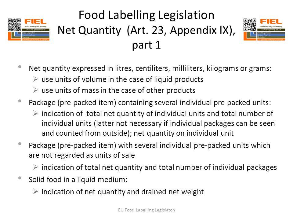 Food Labelling Legislation Net Quantity (Art. 23, Appendix IX), part 1 Net quantity expressed in litres, centiliters, milliliters, kilograms or grams: