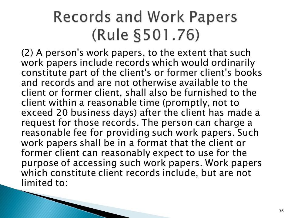 (2) A person s work papers, to the extent that such work papers include records which would ordinarily constitute part of the client s or former client s books and records and are not otherwise available to the client or former client, shall also be furnished to the client within a reasonable time (promptly, not to exceed 20 business days) after the client has made a request for those records.