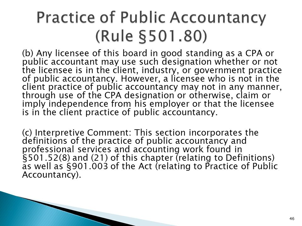 (b) Any licensee of this board in good standing as a CPA or public accountant may use such designation whether or not the licensee is in the client, industry, or government practice of public accountancy.