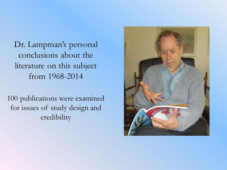 Dr. Lampman's personal conclusions about the literature on this subject from 1968-2014 100 publications were examined for issues of study design and c