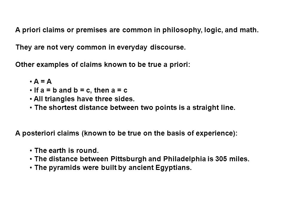A priori claims or premises are common in philosophy, logic, and math. They are not very common in everyday discourse. Other examples of claims known