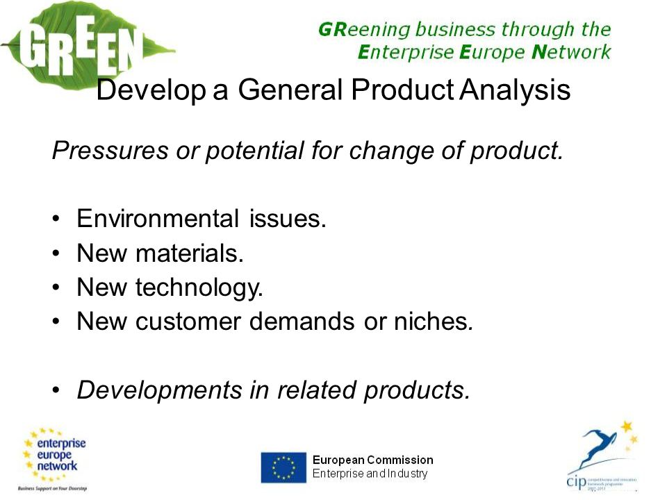 Pressures or potential for change of product. Environmental issues.