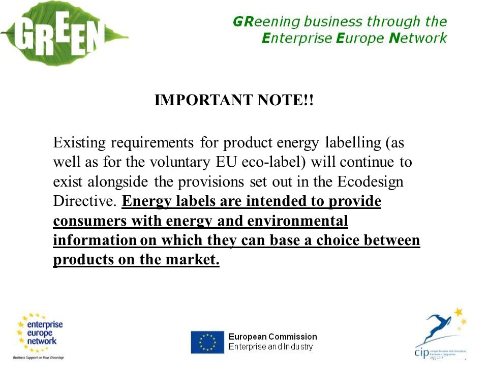 Existing requirements for product energy labelling (as well as for the voluntary EU eco-label) will continue to exist alongside the provisions set out in the Ecodesign Directive.