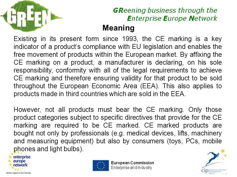 29 Existing in its present form since 1993, the CE marking is a key indicator of a product's compliance with EU legislation and enables the free movement of products within the European market.