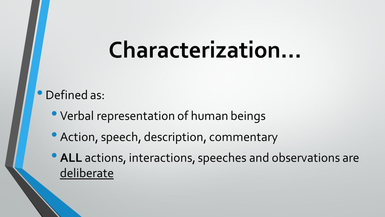 Characterization… Types of characters: Round-dynamic; recognize change with or adjust to circumstances Usually protagonist and antagonist Flat- do not grow, remain static and are usually stock characters (representatives of their own class or group)