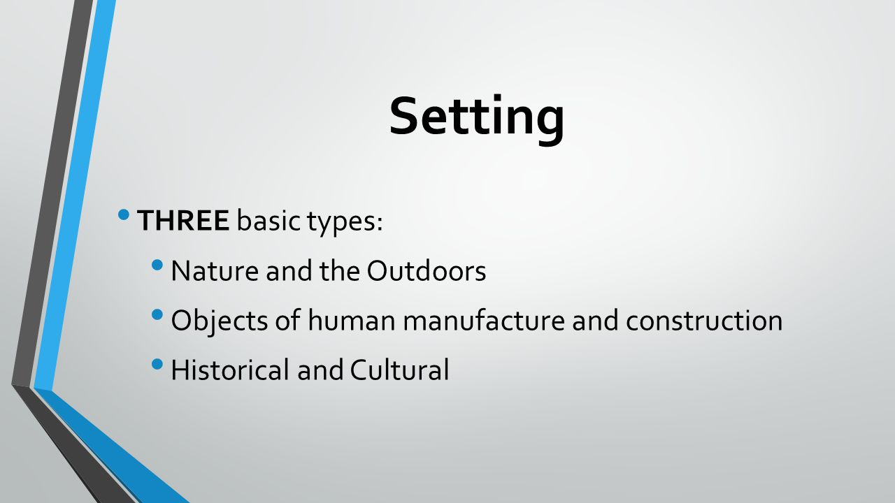 Setting… Nature and the Outdoors Natural settings: hills, shorelines, valleys, mountains, meadows, trees, lakes Living creatures: birds, dogs, horses and snakes Seasons, time and conditions: day or night, summer or winter, sunlight or darkness, wind or stillness, rain or snow