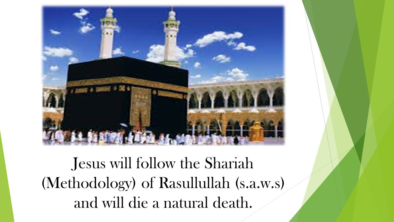 Jesus will follow the Shariah (Methodology) of Rasullullah (s.a.w.s) and will die a natural death.