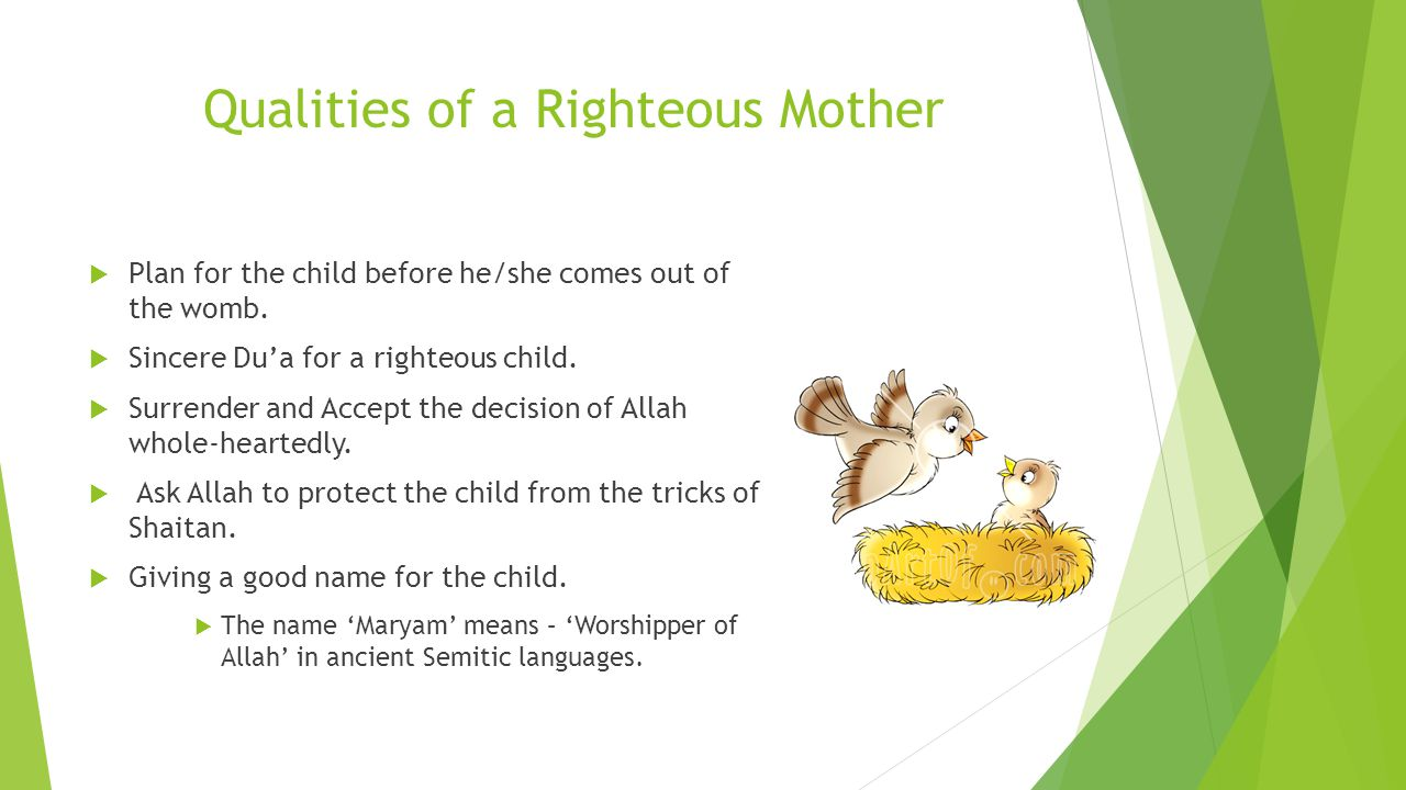 Qualities of a Righteous Mother  Plan for the child before he/she comes out of the womb.