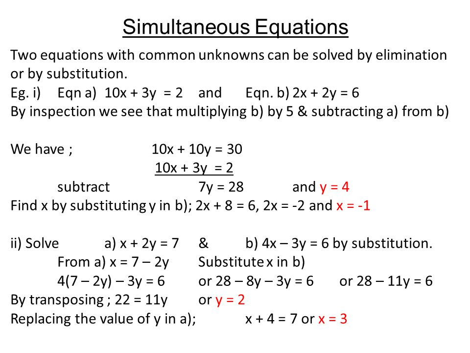 Simultaneous Equations Two equations with common unknowns can be solved by elimination or by substitution.