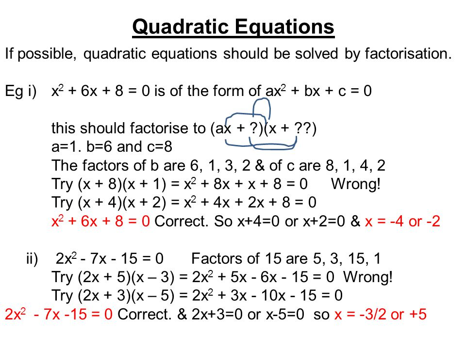 Quadratic Equations If possible, quadratic equations should be solved by factorisation.