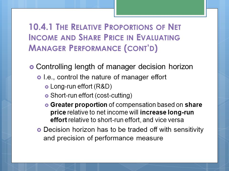  Controlling length of manager decision horizon  I.e., control the nature of manager effort  Long-run effort (R&D)  Short-run effort (cost-cutting