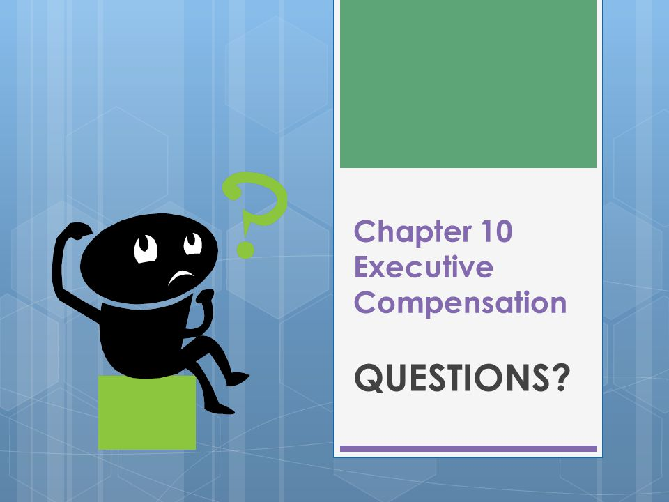 Chapter 10 Executive Compensation QUESTIONS?