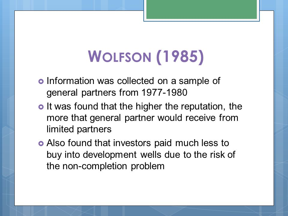 W OLFSON (1985)  Information was collected on a sample of general partners from 1977-1980  It was found that the higher the reputation, the more tha